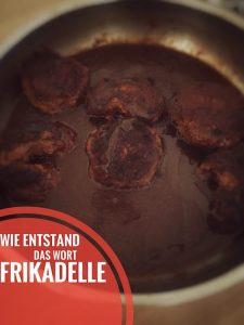 Wie entstand der Name Frikadelle?